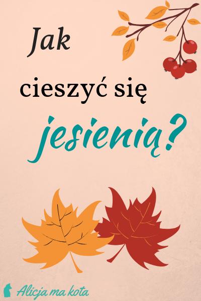 Jak polubić jesień? Jak cieszyć się urokami jesieni?
