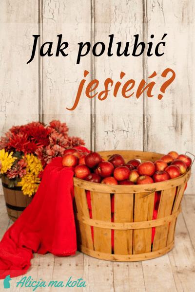 Jak polubić jesień? Jak cieszyć się jesienią
