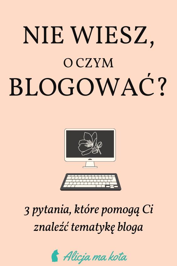 O czym blogować? 3 porady